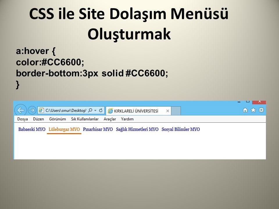 CSS ile Site Dolaşım Menüsü Oluşturmak a:hover { color:#CC6600; border-bottom:3px solid #CC6600; }
