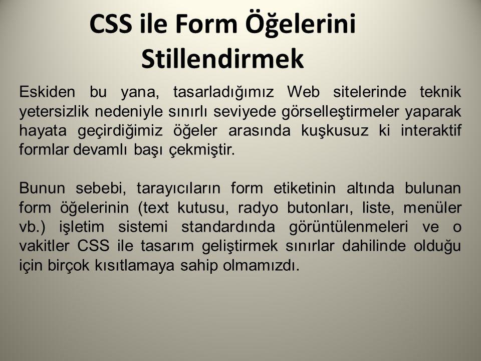 CSS ile Form Öğelerini Stillendirmek Eskiden bu yana, tasarladığımız Web sitelerinde teknik yetersizlik nedeniyle sınırlı seviyede görselleştirmeler y