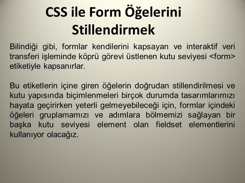 CSS ile Form Öğelerini Stillendirmek Bilindiği gibi, formlar kendilerini kapsayan ve interaktif veri transferi işleminde köprü görevi üstlenen kutu se