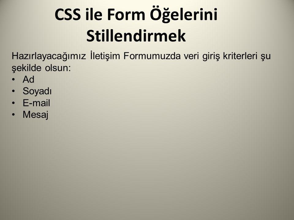 CSS ile Form Öğelerini Stillendirmek Hazırlayacağımız İletişim Formumuzda veri giriş kriterleri şu şekilde olsun: Ad Soyadı E-mail Mesaj