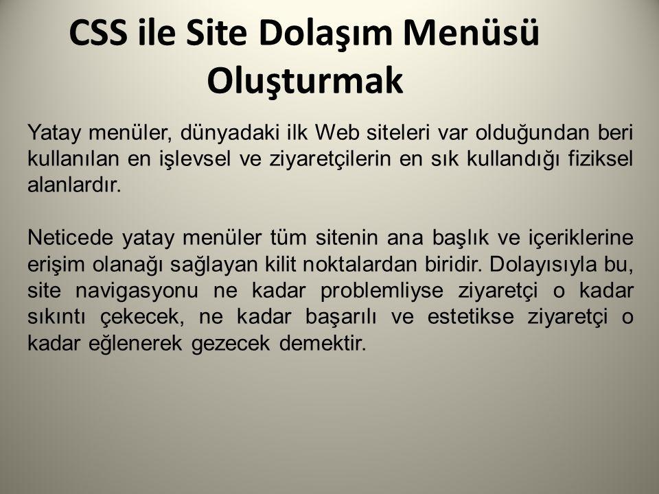 CSS ile Site Dolaşım Menüsü Oluşturmak Yatay menüler, dünyadaki ilk Web siteleri var olduğundan beri kullanılan en işlevsel ve ziyaretçilerin en sık k
