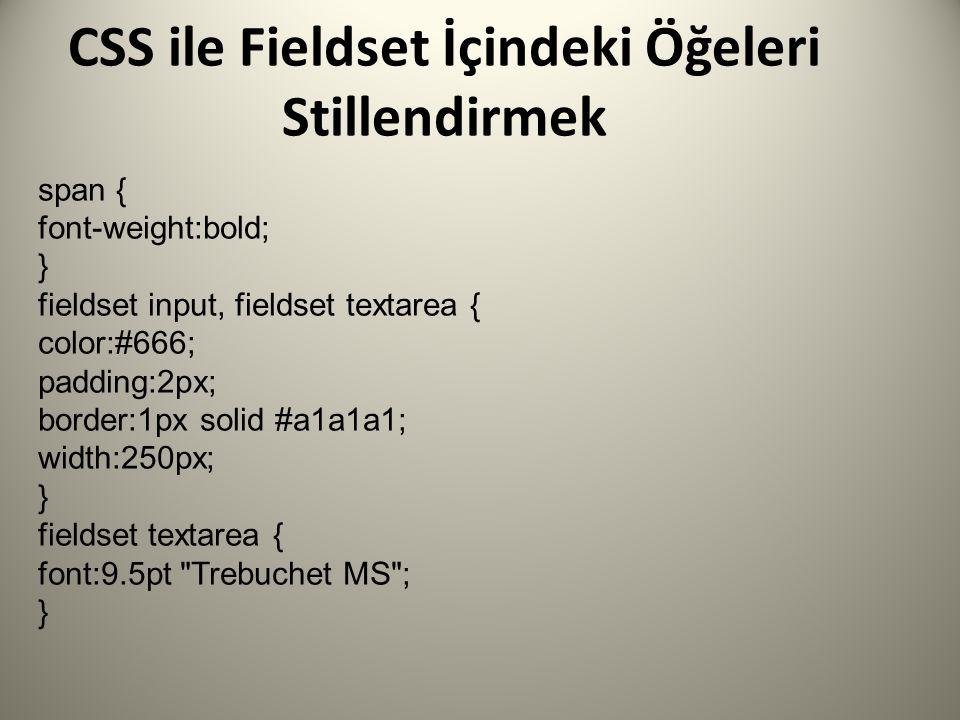 CSS ile Fieldset İçindeki Öğeleri Stillendirmek span { font-weight:bold; } fieldset input, fieldset textarea { color:#666; padding:2px; border:1px sol