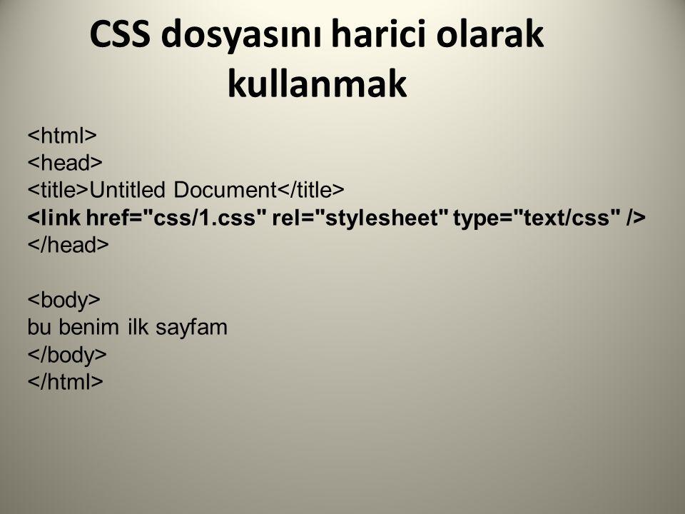 CSS dosyasını harici olarak kullanmak Untitled Document bu benim ilk sayfam