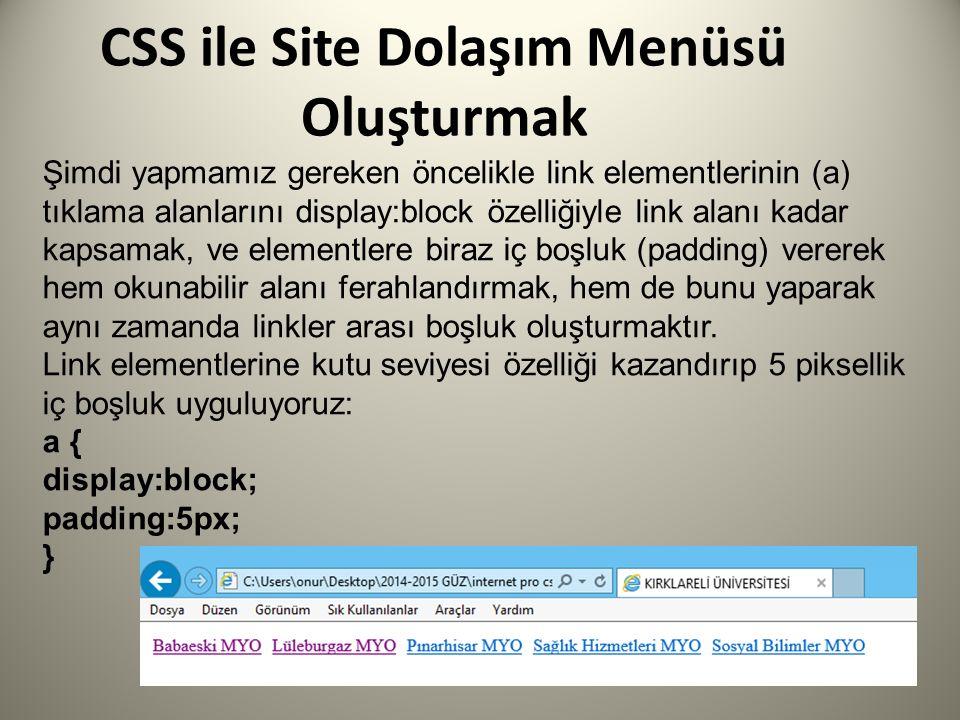 CSS ile Site Dolaşım Menüsü Oluşturmak Şimdi yapmamız gereken öncelikle link elementlerinin (a) tıklama alanlarını display:block özelliğiyle link alan