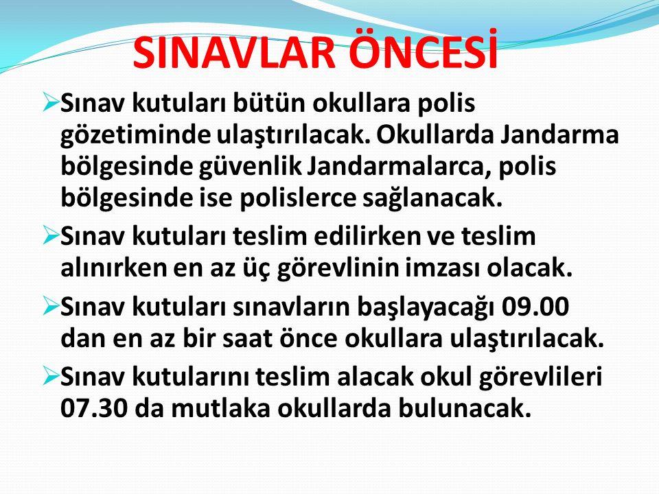 SINAVLAR ÖNCESİ  Sınav kutuları bütün okullara polis gözetiminde ulaştırılacak. Okullarda Jandarma bölgesinde güvenlik Jandarmalarca, polis bölgesind