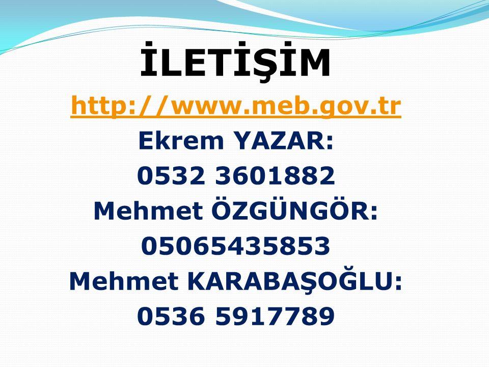 İLETİŞİM http://www.meb.gov.tr Ekrem YAZAR: 0532 3601882 Mehmet ÖZGÜNGÖR: 05065435853 Mehmet KARABAŞOĞLU: 0536 5917789