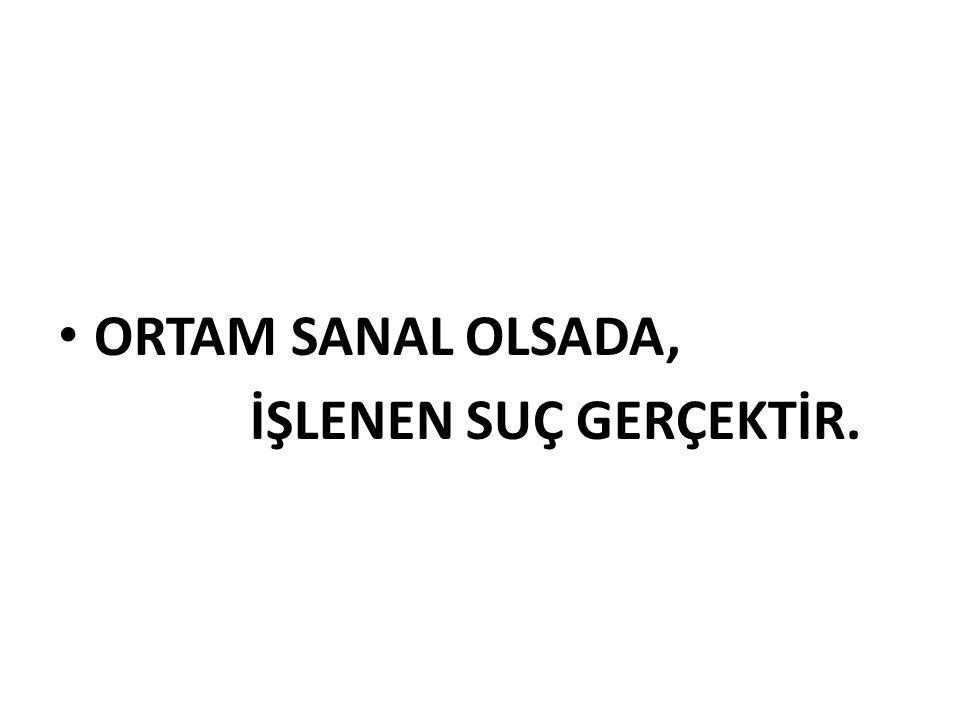 ORTAM SANAL OLSADA, İŞLENEN SUÇ GERÇEKTİR.