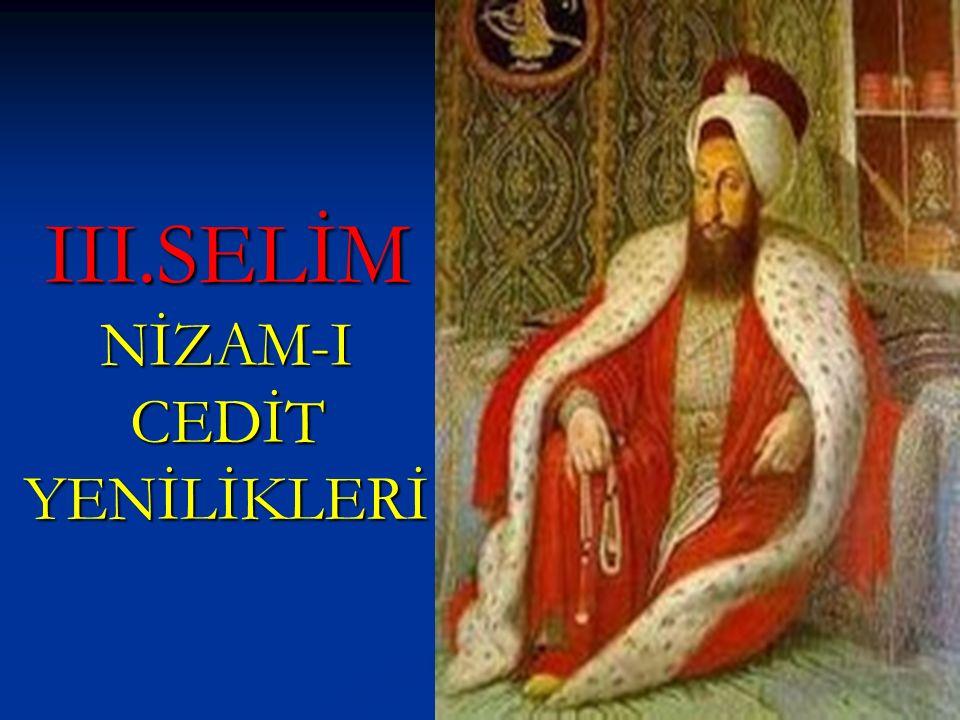  Önemli ülke başkentlerinde daimi(sürekli) elçilikler kurulmuştur.(Paris,Viyana,Londra, Berlin)  III.Selim, Kabakçı Mustafa İsyanı ile tahttan indirilmiş ve yerine IV.Mustafa geçirilmiştir.