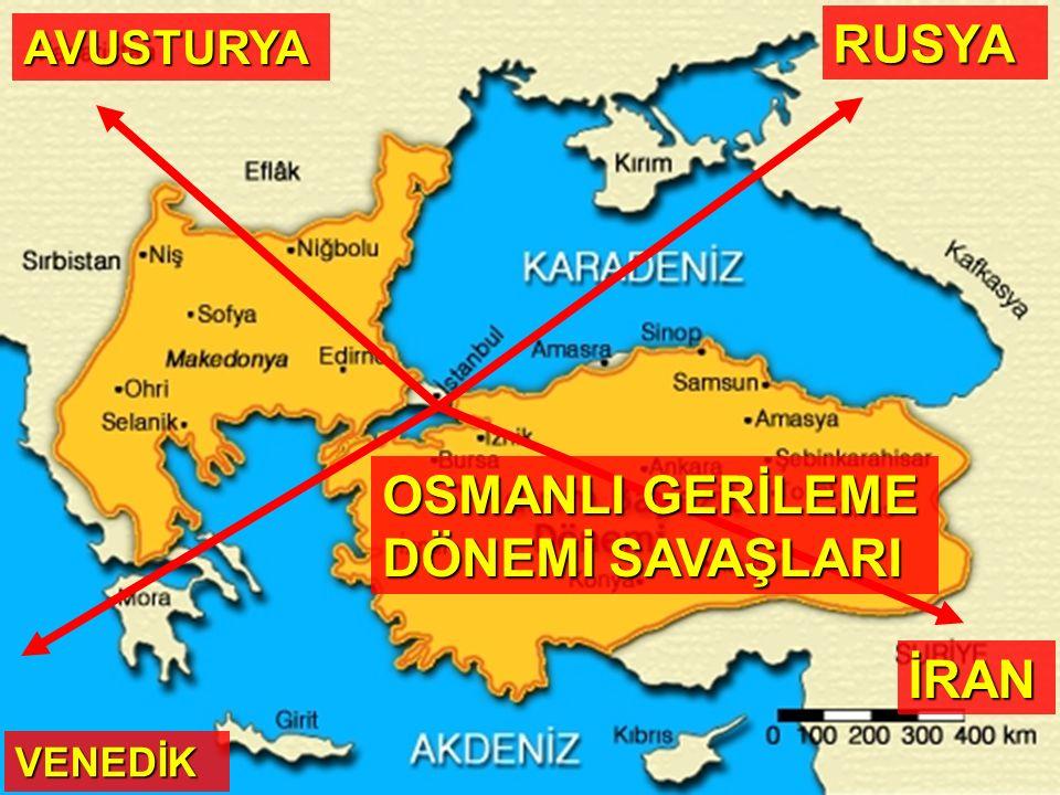OSMANLI GERİLEME DÖNEMİ SAVAŞLARI RUSYA AVUSTURYA VENEDİK İRAN