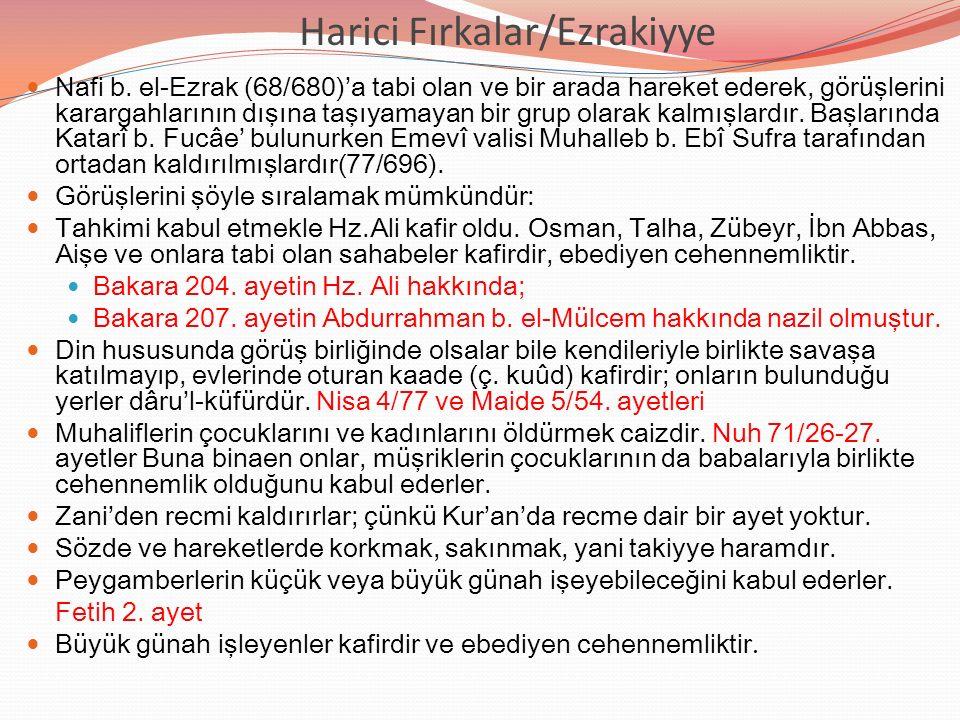 Harici Fırkalar/Ezrakiyye Nafi b. el-Ezrak (68/680)'a tabi olan ve bir arada hareket ederek, görüşlerini karargahlarının dışına taşıyamayan bir grup o