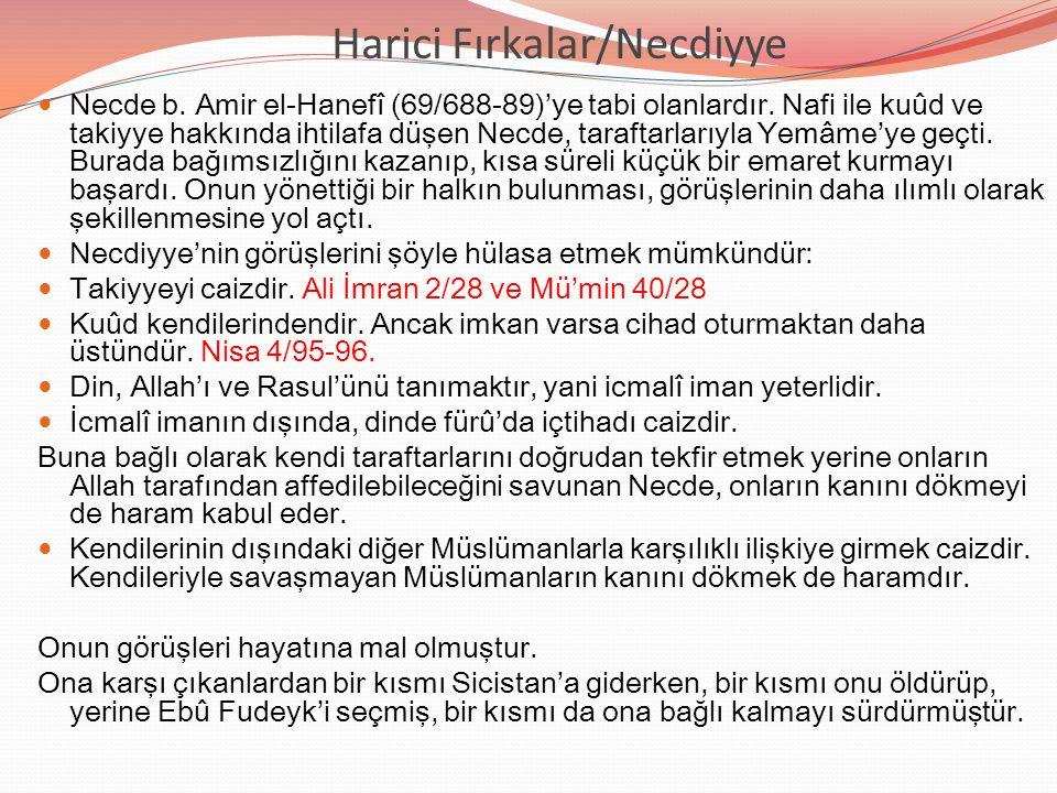 Harici Fırkalar/Necdiyye Necde b. Amir el-Hanefî (69/688-89)'ye tabi olanlardır. Nafi ile kuûd ve takiyye hakkında ihtilafa düşen Necde, taraftarlarıy