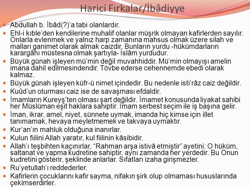 Harici Fırkalar/İbâdiyye Abdullah b. İbâd(?)'a tabi olanlardır. Ehl-i kıble'den kendilerine muhalif olanlar müşrik olmayan kafirlerden sayılır. Onlarl