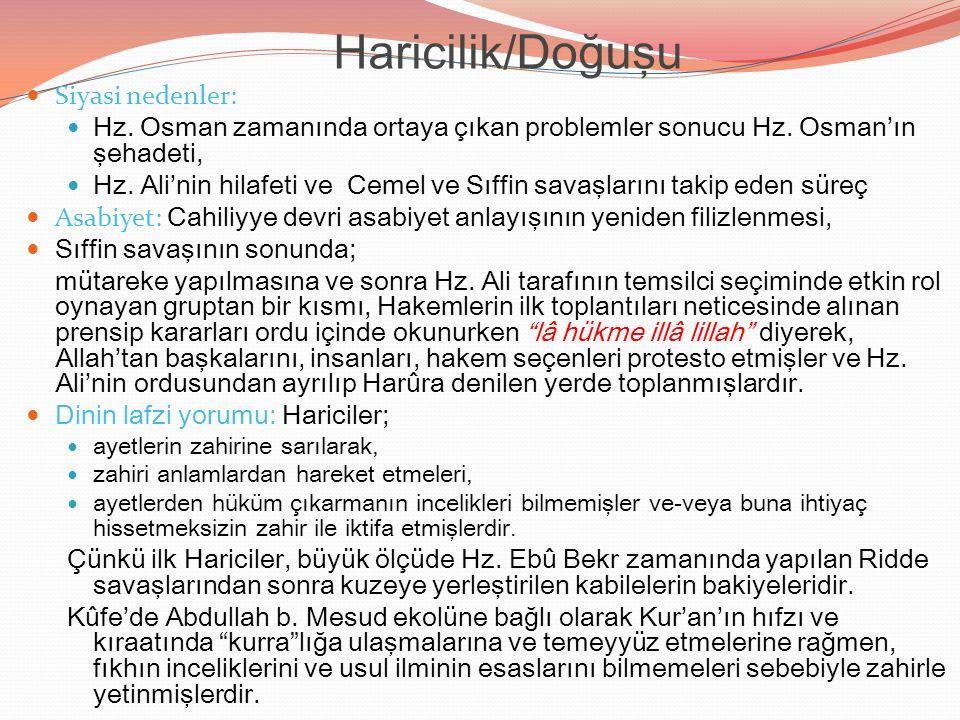 Haricilik/Doğuşu Siyasi nedenler: Hz. Osman zamanında ortaya çıkan problemler sonucu Hz. Osman'ın şehadeti, Hz. Ali'nin hilafeti ve Cemel ve Sıffin sa