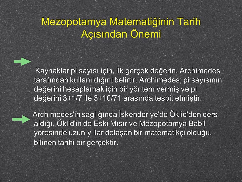 Mezopotamya Matematiğinin Tarih Açısından Önemi Kaynaklar pi sayısı için, ilk gerçek değerin, Archimedes tarafından kullanıldığını belirtir. Archimede