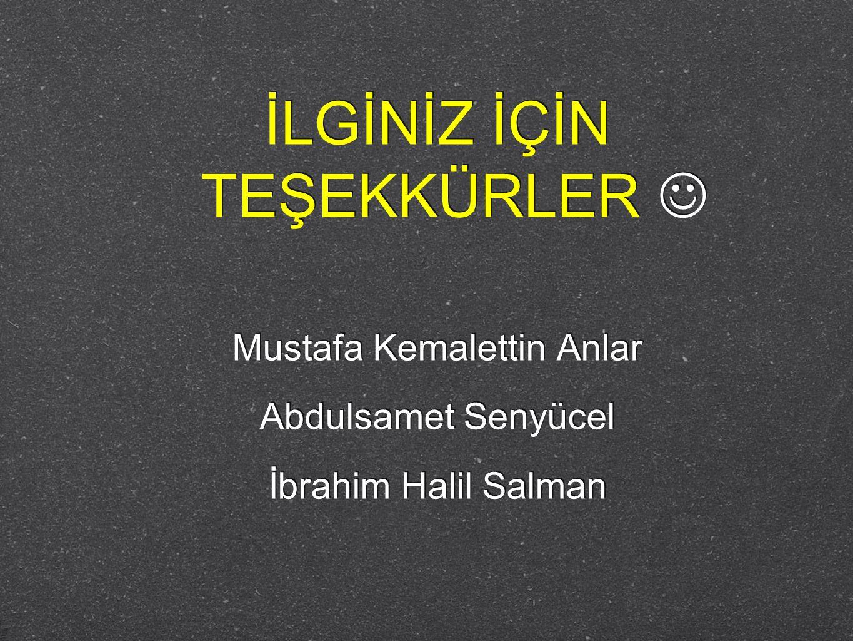 İLGİNİZ İÇİN TEŞEKKÜRLER Mustafa Kemalettin Anlar Abdulsamet Senyücel İbrahim Halil Salman İLGİNİZ İÇİN TEŞEKKÜRLER Mustafa Kemalettin Anlar Abdulsame