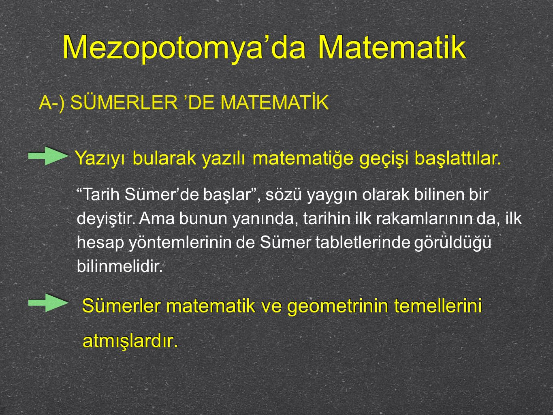 """Mezopotomya'da Matematik Sümerler matematik ve geometrinin temellerini atmışlardır. """"Tarih Sümer'de başlar"""", sözü yaygın olarak bilinen bir deyiştir."""