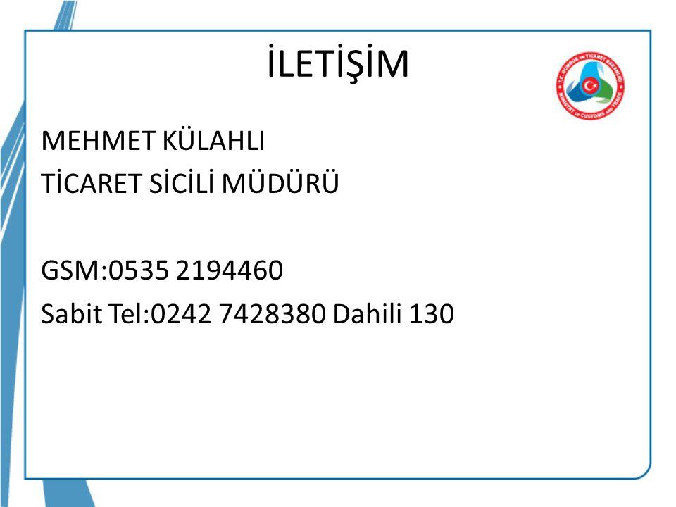 İLETİŞİM MEHMET KÜLAHLI TİCARET SİCİLİ MÜDÜRÜ GSM:0535 2194460 Sabit Tel:0242 7428380 Dahili 130