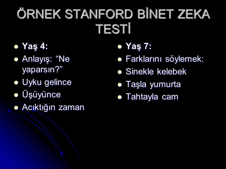 """ÖRNEK STANFORD BİNET ZEKA TESTİ Yaş 4: Yaş 4: Anlayış: """"Ne yaparsın?"""" Anlayış: """"Ne yaparsın?"""" Uyku gelince Uyku gelince Üşüyünce Üşüyünce Acıktığın za"""