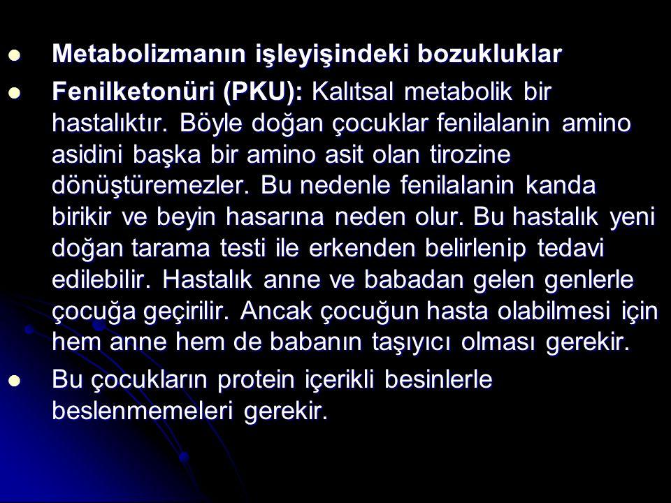 Metabolizmanın işleyişindeki bozukluklar Metabolizmanın işleyişindeki bozukluklar Fenilketonüri (PKU): Kalıtsal metabolik bir hastalıktır. Böyle doğan