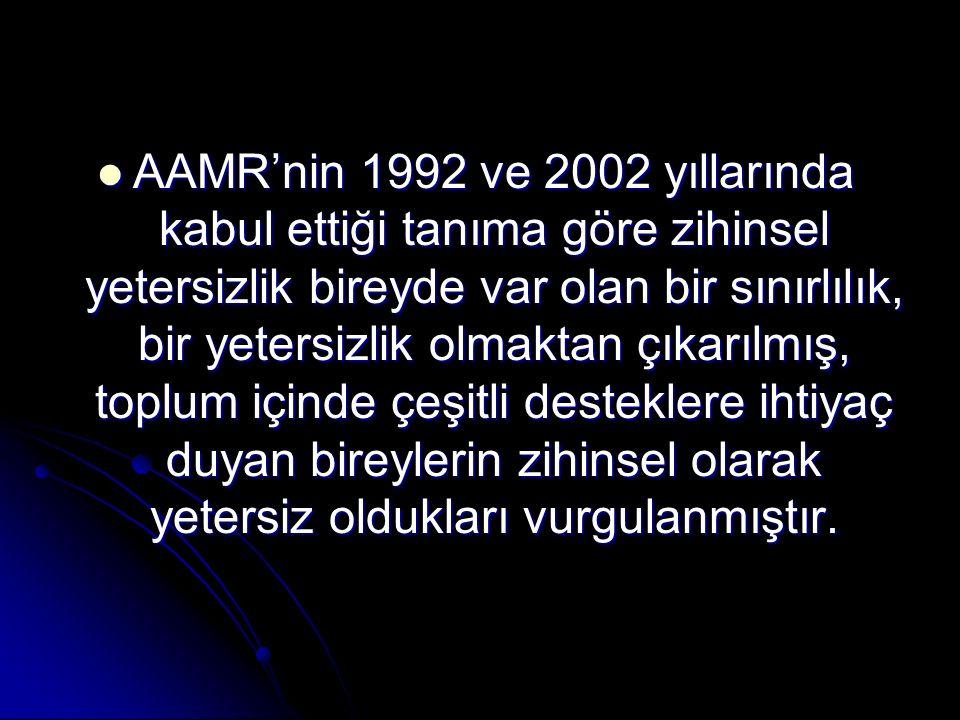 AAMR'nin 1992 ve 2002 yıllarında kabul ettiği tanıma göre zihinsel yetersizlik bireyde var olan bir sınırlılık, bir yetersizlik olmaktan çıkarılmış, t