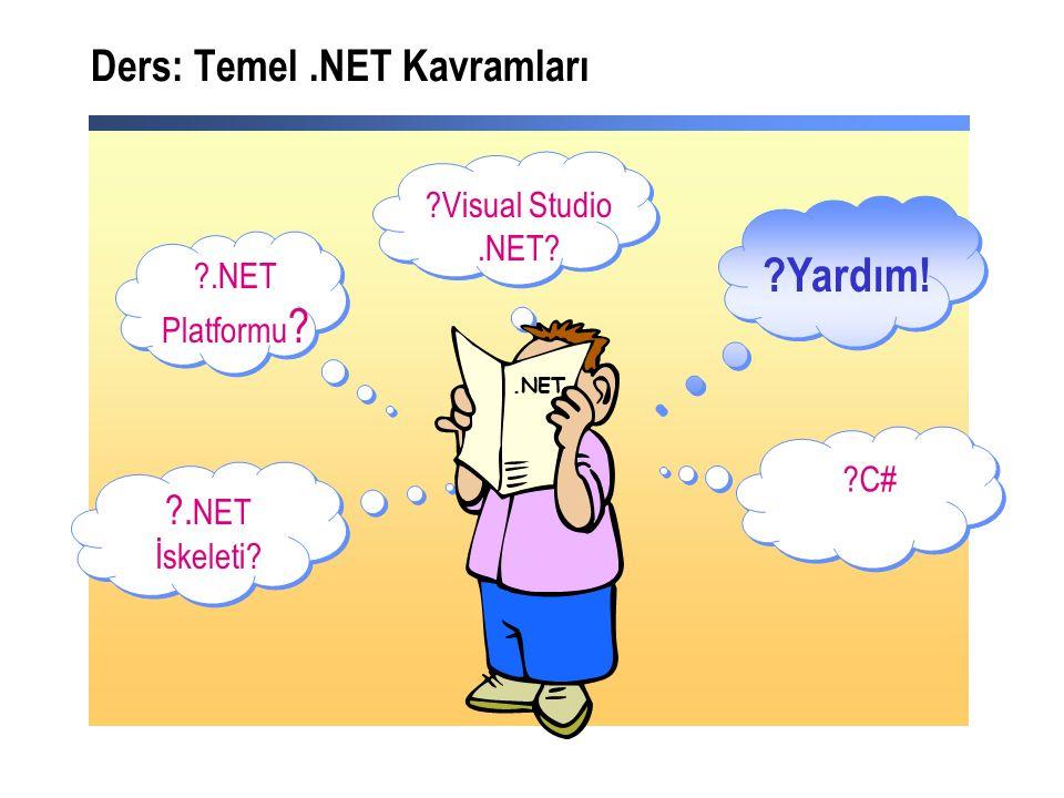 ?.NET Platformu ? ?Visual Studio.NET? ?C# ?. NET İskeleti? ?Yardım! Ders: Temel.NET Kavramları.NET