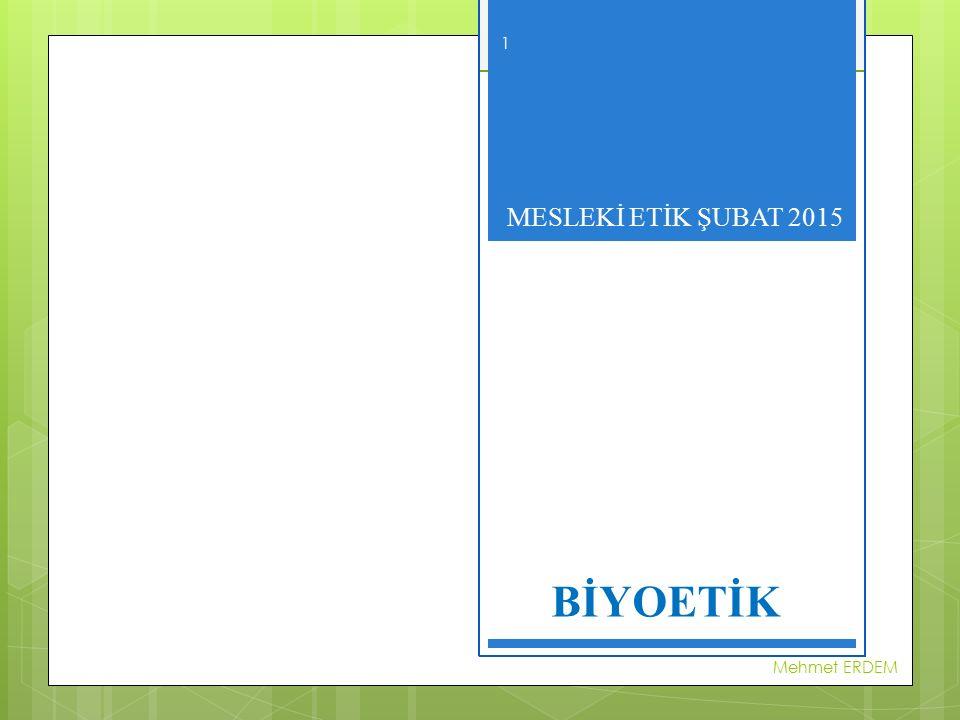 MESLEKİ ETİK- ŞUBAT 2015  Biyoetik, kelime anlamı olarak canlı etiği demektir.