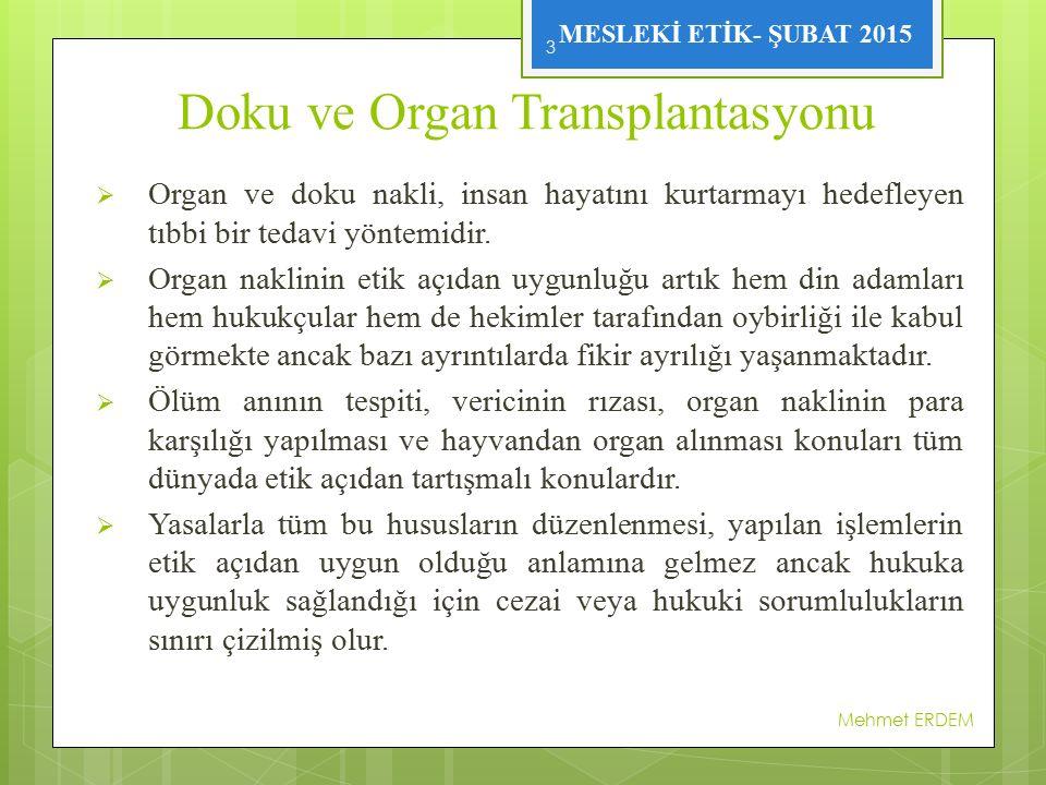 MESLEKİ ETİK- ŞUBAT 2015 Doku ve Organ Transplantasyonu  Organ ve doku nakli, insan hayatını kurtarmayı hedefleyen tıbbi bir tedavi yöntemidir.