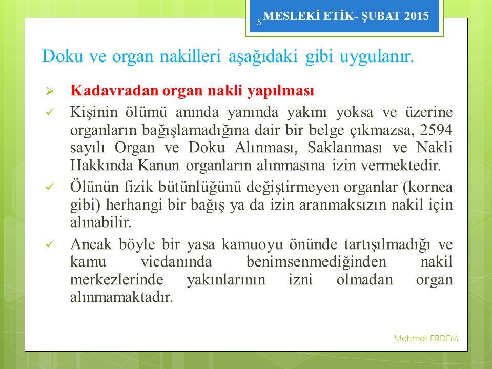 MESLEKİ ETİK- ŞUBAT 2015 Doku ve organ nakilleri aşağıdaki gibi uygulanır.