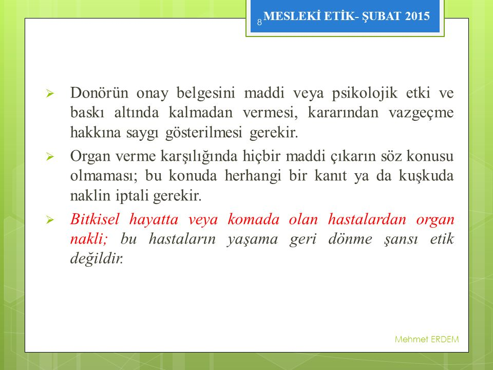 MESLEKİ ETİK- ŞUBAT 2015  Donörün onay belgesini maddi veya psikolojik etki ve baskı altında kalmadan vermesi, kararından vazgeçme hakkına saygı gösterilmesi gerekir.