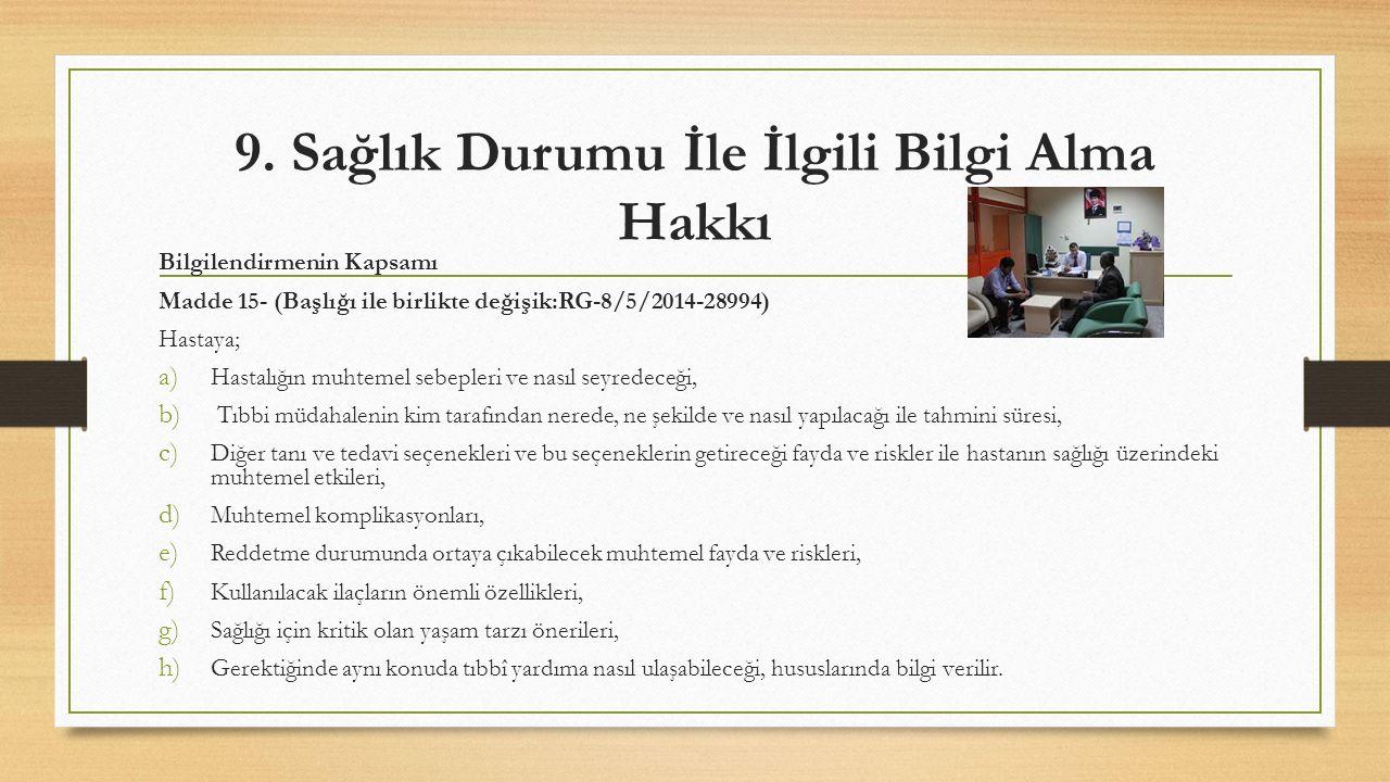 9. Sağlık Durumu İle İlgili Bilgi Alma Hakkı Bilgilendirmenin Kapsamı Madde 15- (Başlığı ile birlikte değişik:RG-8/5/2014-28994) Hastaya; a) Hastalığı