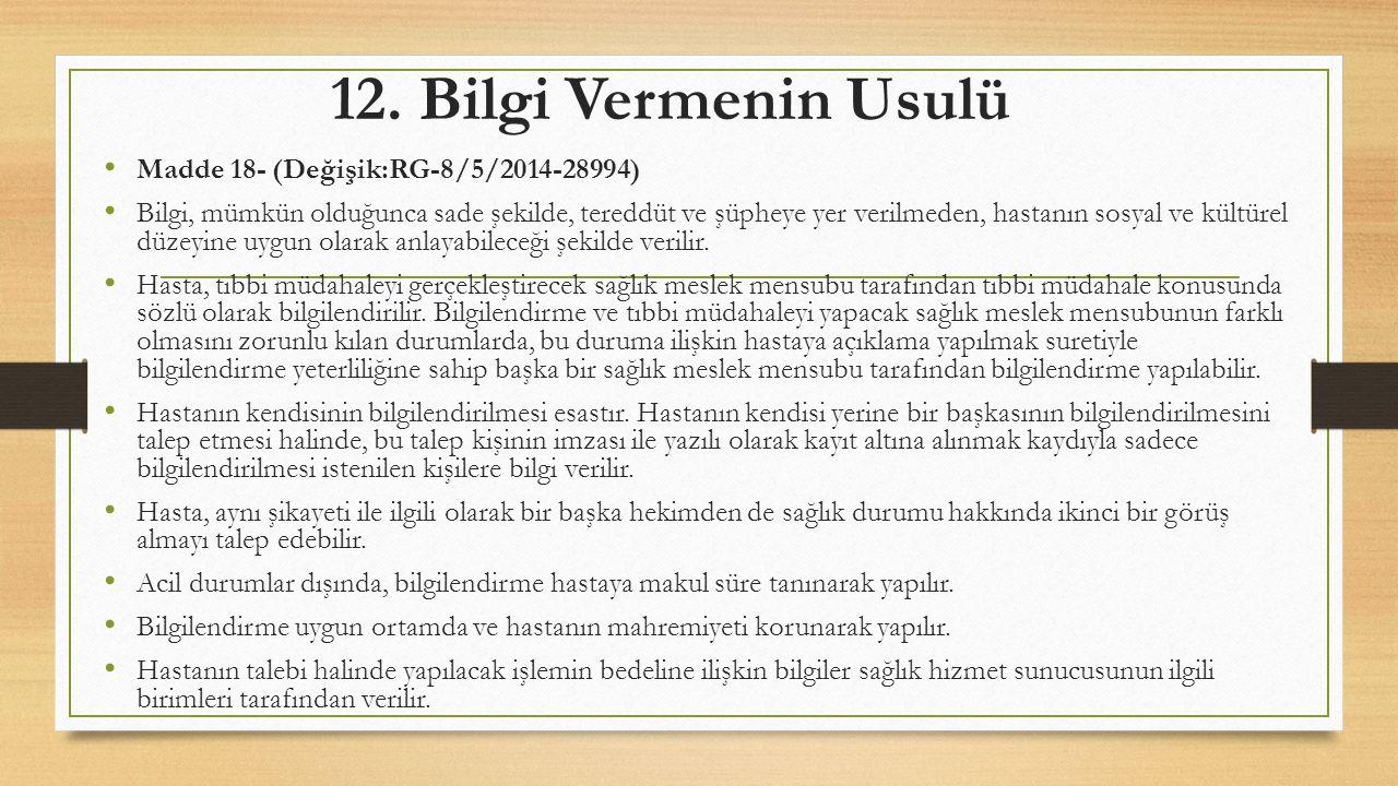 12. Bilgi Vermenin Usulü Madde 18- (Değişik:RG-8/5/2014-28994) Bilgi, mümkün olduğunca sade şekilde, tereddüt ve şüpheye yer verilmeden, hastanın sosy