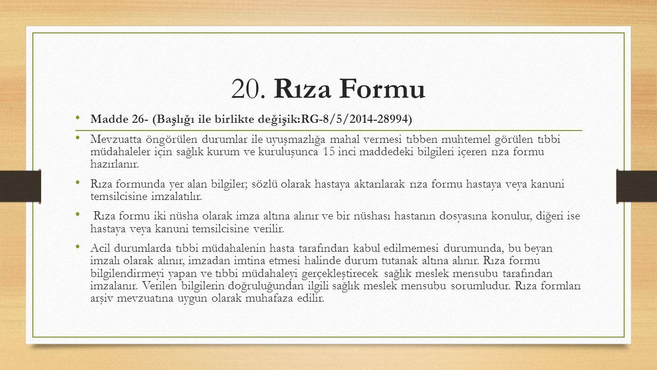 20. Rıza Formu Madde 26- (Başlığı ile birlikte değişik:RG-8/5/2014-28994) Mevzuatta öngörülen durumlar ile uyuşmazlığa mahal vermesi tıbben muhtemel g