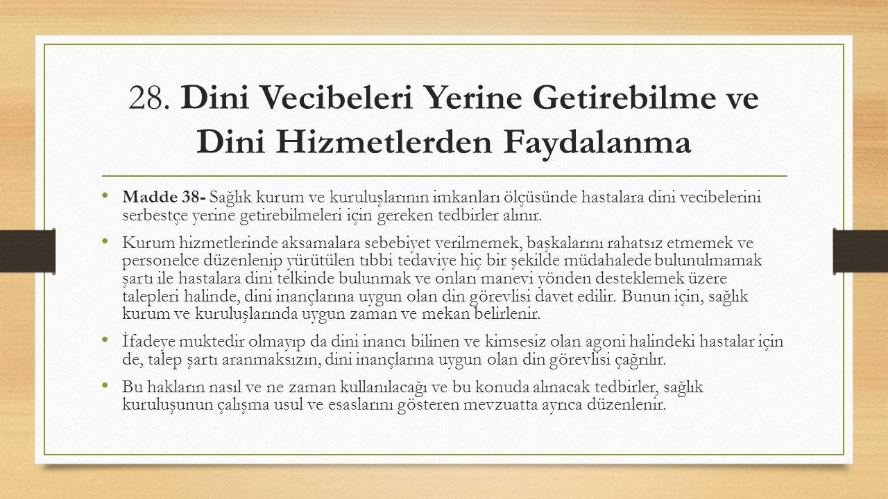 28. Dini Vecibeleri Yerine Getirebilme ve Dini Hizmetlerden Faydalanma Madde 38- Sağlık kurum ve kuruluşlarının imkanları ölçüsünde hastalara dini vec