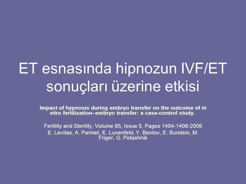 ET esnasında hipnozun IVF/ET sonuçları üzerine etkisi Impact of hypnosis during embryo transfer on the outcome of in vitro fertilization–embryo transf