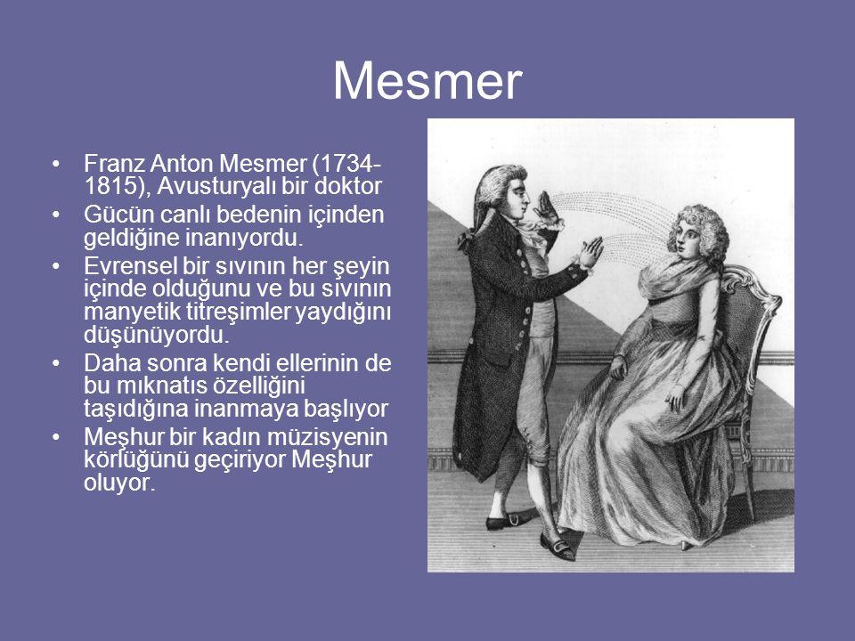 Mesmer Franz Anton Mesmer (1734- 1815), Avusturyalı bir doktor Gücün canlı bedenin içinden geldiğine inanıyordu. Evrensel bir sıvının her şeyin içinde