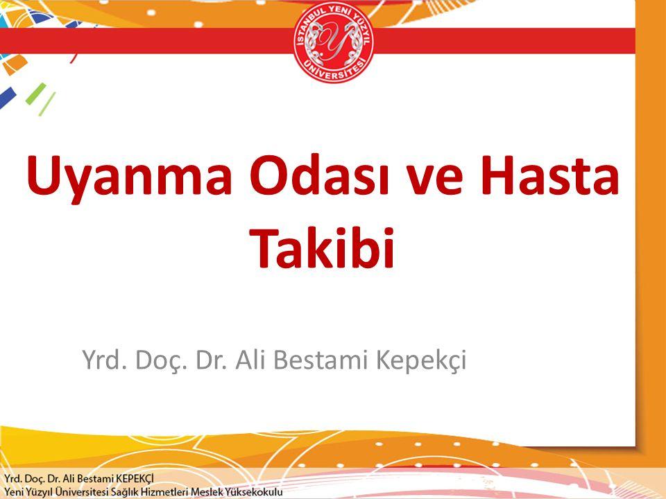 Uyanma Odası ve Hasta Takibi Yrd. Doç. Dr. Ali Bestami Kepekçi