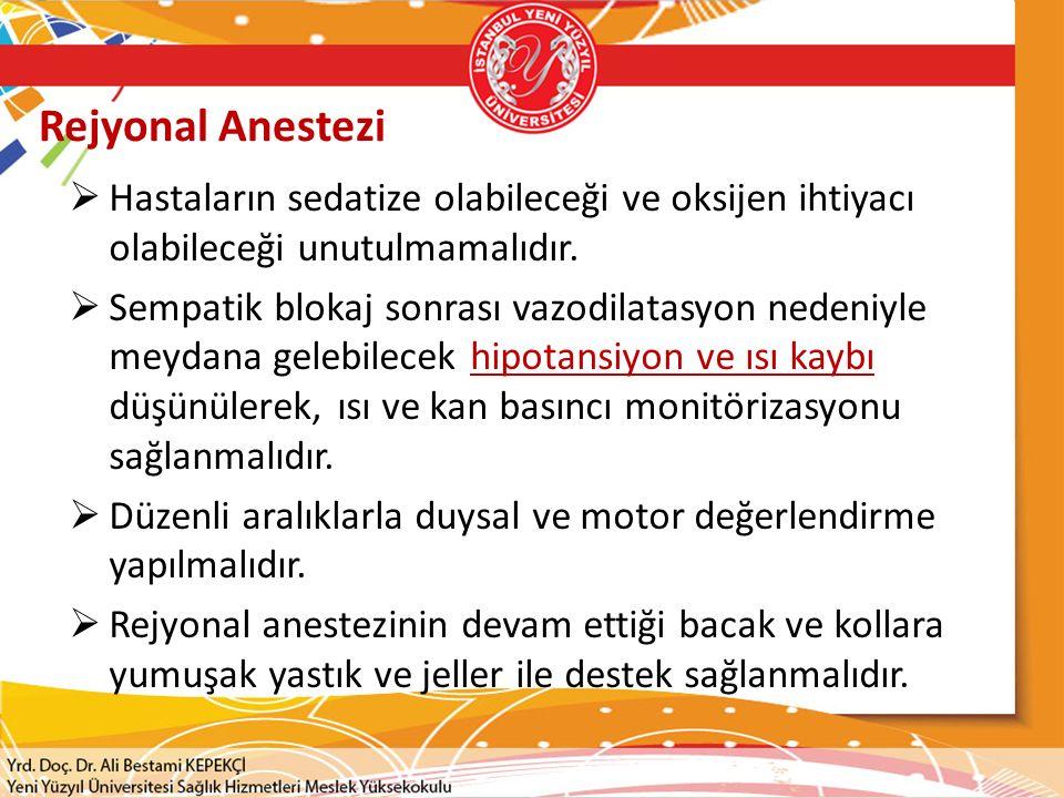 Rejyonal Anestezi  Hastaların sedatize olabileceği ve oksijen ihtiyacı olabileceği unutulmamalıdır.  Sempatik blokaj sonrası vazodilatasyon nedeniyl
