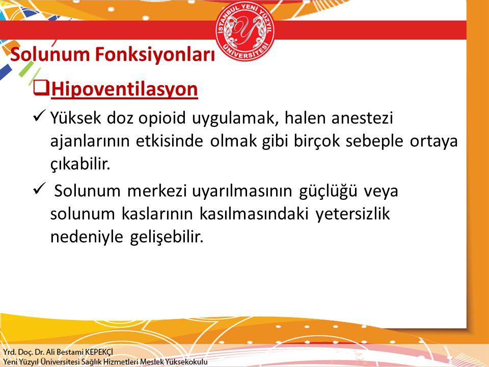 Solunum Fonksiyonları  Hipoventilasyon Yüksek doz opioid uygulamak, halen anestezi ajanlarının etkisinde olmak gibi birçok sebeple ortaya çıkabilir.