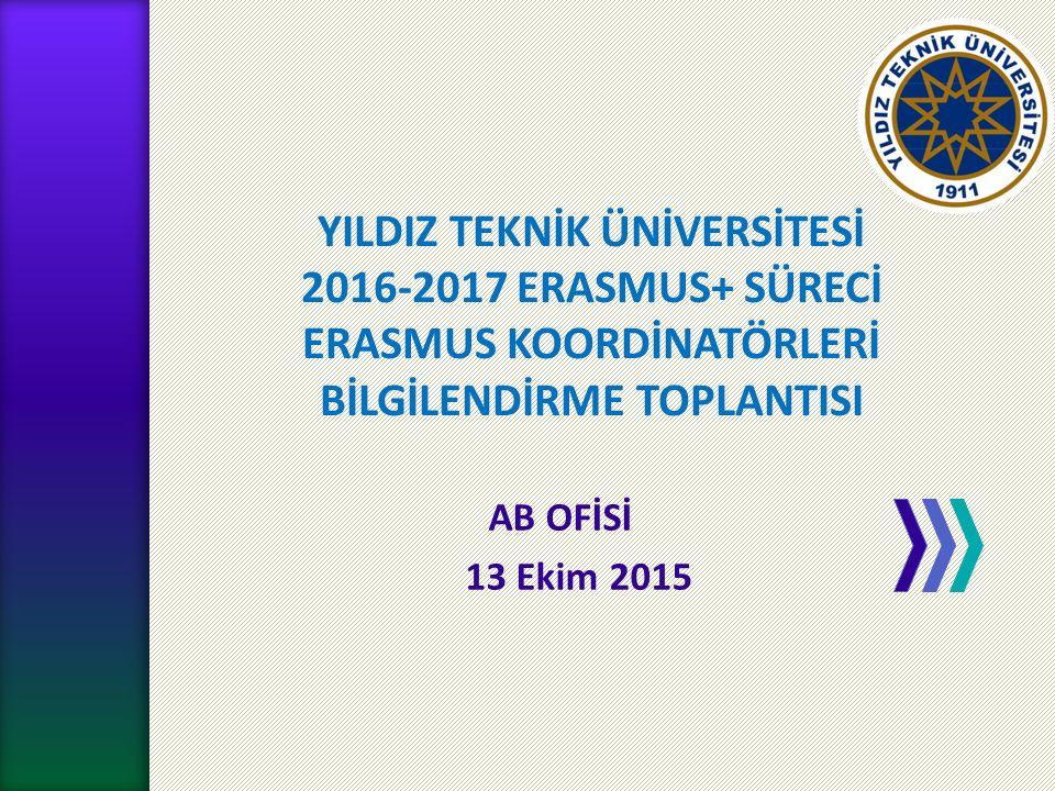 YTÜ AB OFİSİ YILDIZ TEKNİK ÜNİVERSİTESİ 2016-2017 ERASMUS+ SÜRECİ ERASMUS KOORDİNATÖRLERİ BİLGİLENDİRME TOPLANTISI AB OFİSİ 13 Ekim 2015