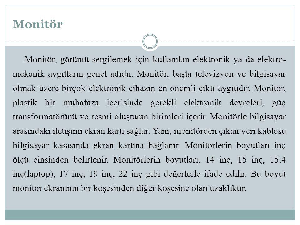 Monitör Monitör, görüntü sergilemek için kullanılan elektronik ya da elektro- mekanik aygıtların genel adıdır. Monitör, başta televizyon ve bilgisayar