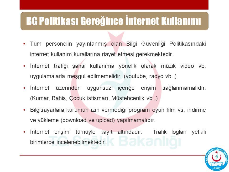 Tüm personelin yayınlanmış olan Bilgi Güvenliği Politikasındaki internet kullanım kurallarına riayet etmesi gerekmektedir. İnternet trafiği şahsi kull