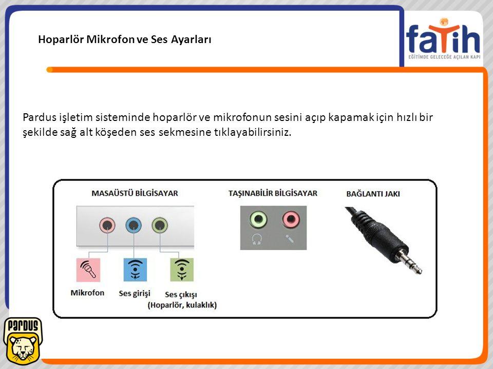 Hoparlör Mikrofon ve Ses Ayarları Pardus işletim sisteminde hoparlör ve mikrofonun sesini açıp kapamak için hızlı bir şekilde sağ alt köşeden ses sekm