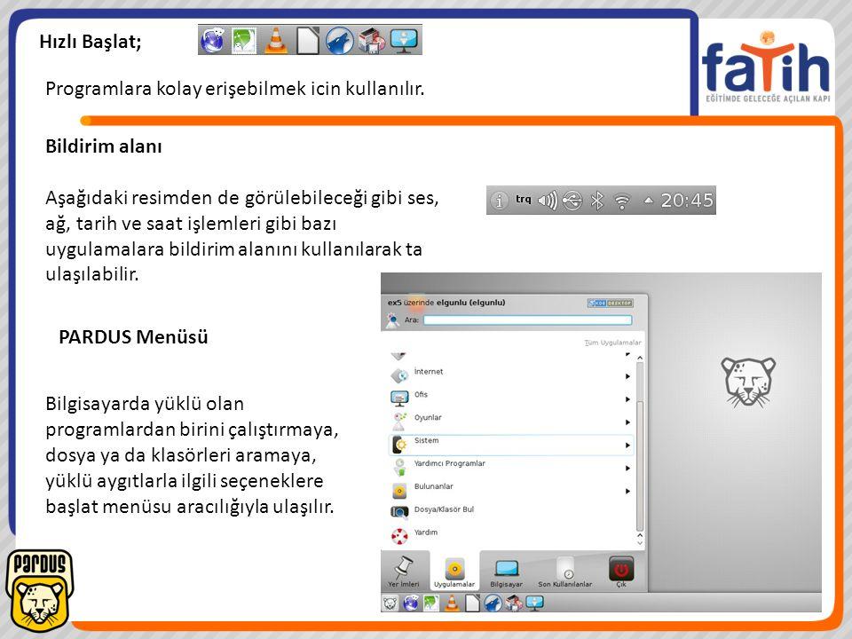 Hızlı Başlat; Bildirim alanı Aşağıdaki resimden de görülebileceği gibi ses, ağ, tarih ve saat işlemleri gibi bazı uygulamalara bildirim alanını kullan