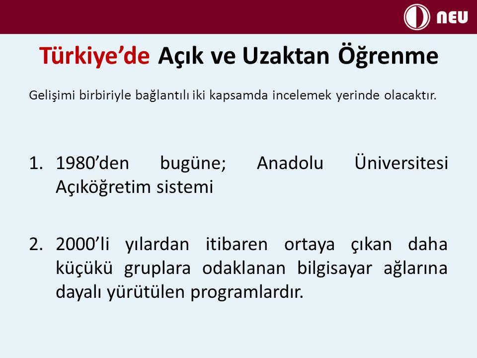 Türkiye'de Açık ve Uzaktan Öğrenme Gelişimi birbiriyle bağlantılı iki kapsamda incelemek yerinde olacaktır.