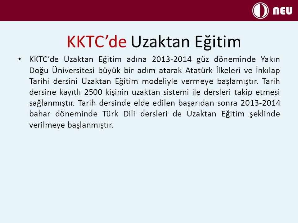 KKTC'de Uzaktan Eğitim KKTC'de Uzaktan Eğitim adına 2013-2014 güz döneminde Yakın Doğu Üniversitesi büyük bir adım atarak Atatürk İlkeleri ve İnkılap Tarihi dersini Uzaktan Eğitim modeliyle vermeye başlamıştır.