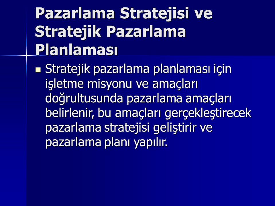 Pazarlama Stratejisi ve Stratejik Pazarlama Planlaması Stratejik pazarlama planlaması için işletme misyonu ve amaçları doğrultusunda pazarlama amaçları belirlenir, bu amaçları gerçekleştirecek pazarlama stratejisi geliştirir ve pazarlama planı yapılır.