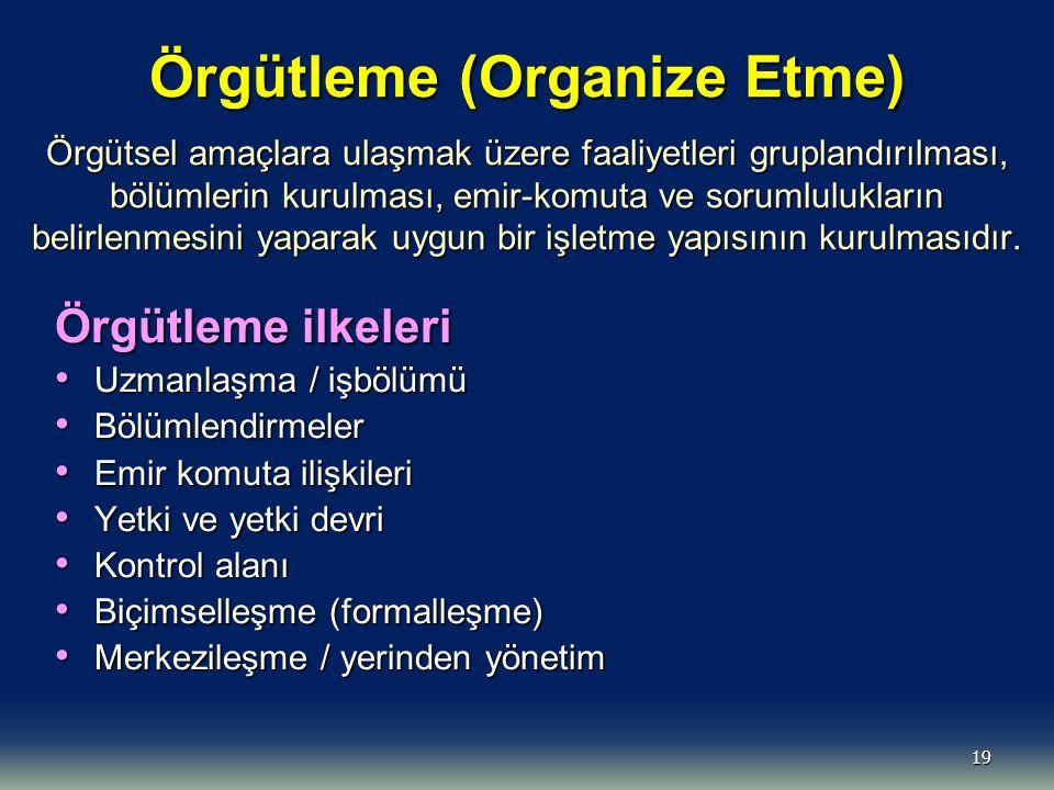 19 Örgütleme (Organize Etme) Örgütsel amaçlara ulaşmak üzere faaliyetleri gruplandırılması, bölümlerin kurulması, emir-komuta ve sorumlulukların belirlenmesini yaparak uygun bir işletme yapısının kurulmasıdır.