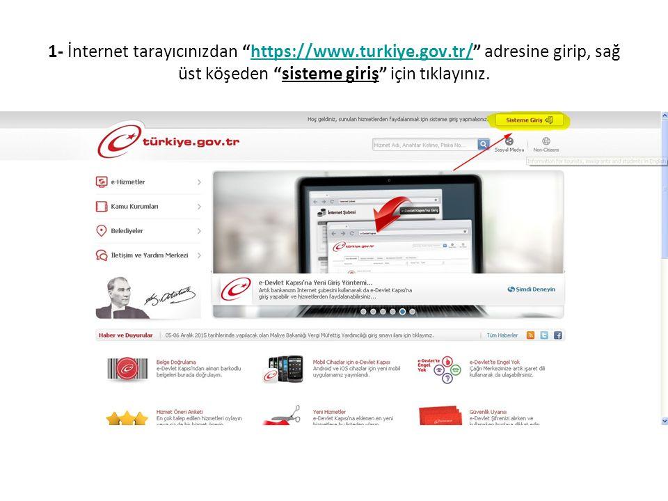 1- İnternet tarayıcınızdan https://www.turkiye.gov.tr/ adresine girip, sağ üst köşeden sisteme giriş için tıklayınız.https://www.turkiye.gov.tr/