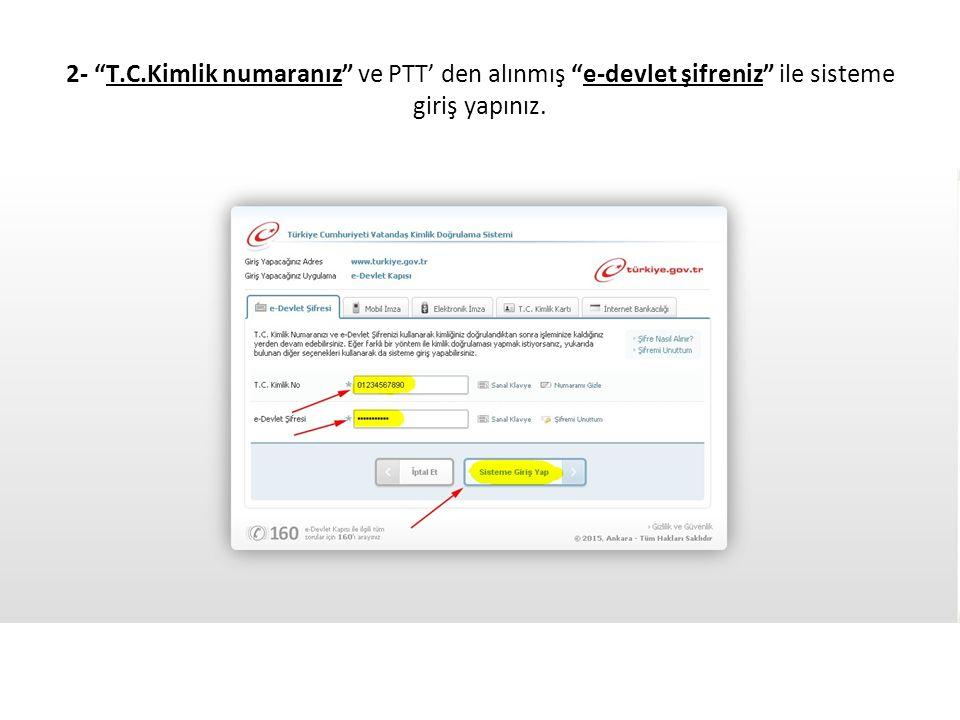2- T.C.Kimlik numaranız ve PTT' den alınmış e-devlet şifreniz ile sisteme giriş yapınız.