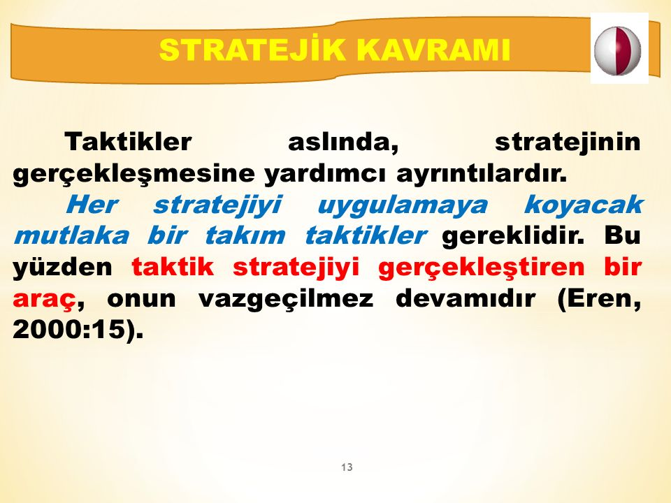Taktikler aslında, stratejinin gerçekleşmesine yardımcı ayrıntılardır.
